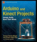 Arduino and Kinect Projects: Design, Build, Blow Their Minds (Technology in Action)