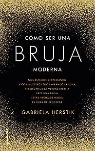 Cómo ser una bruja moderna par Gabriela Herstik