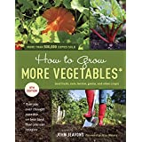 How to Grow More Vegetables, Eighth Edition: (and Fruits, Nuts, Berries, Grains, and Other Crops) Than You Ever Thought Possible on Less Land Than You Can Imagine