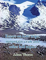 Essays on lone trips, mountain-craft and other hill topics