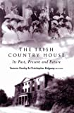 The Irish Country House: Its Past, Present and Future