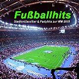 Fußballhits - Stadionklassiker & Partyhits zur WM 2018 Rußland