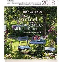 Wo Himmel und Erde sich berühren 2018 - Postkartenkalender mit 52 Gartenmotiven: Gartenkalender 2018