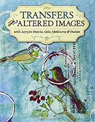 Transfers and Altered Images: With Acrylic Paints, Gels, Mediums, & Pastes
