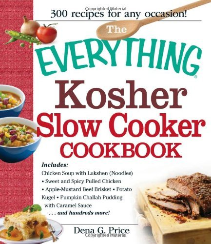 The Everything Kosher Slow Cooker Cookbook: Includes: Chicken Soup with Lukshen Noodles Apple-Mustard Beef Brisket Sweet and Spicy Pulled Chicken ... with Caramel Sauce . . .and hundreds more! by Dena G. Price (30-Nov-2012) Paperback