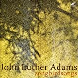 Luther Adams : Songbirdsongs. Drury, Heiss.