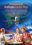 Bringing Back the Profitable Golden Days!: Understanding the power of the Australian traveller to make travel agency business more profitable. (Strategic Tourism Marketing & Management Book 1)