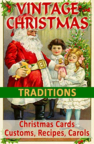 VINTAGE CHRISTMAS TRADITIONS: Christmas Cards, Customs, Carols, Legends, Poems, Recipes, Advertisements