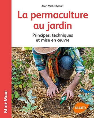 Vignette du document La  permaculture au jardin : principes, techniques et mise en oeuvre