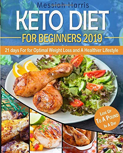 Keto Diet for Beginners 2019: 21 Days for Optimal Weight Loss and A Healthier Lifestyle - Lose Weight Up To A Pound In A Day por Messiah Harris