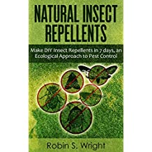 Natural Insect Repellents - Make DIY Insect Repellents in 7 days, an Ecological Approach to Pest Control (English Edition)