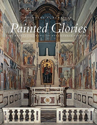 Painted Glories: The Brancacci Chapel in Renaissance Florence by Eckstein, Nicholas A. (2014) Hardcover