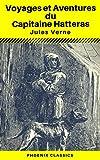 Voyages et Aventures du Capitaine Hatteras - (Annoté) (Phoenix Classics)