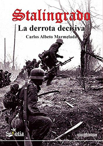 Stalingrado: La derrota decisiva (Biblioteca de Historia) por Carlos Alberto Marmelada