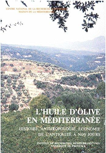 L'huile d'olive en Mditerrane: Histoire, anthropologie, conomie de l'Antiquit  nos jours
