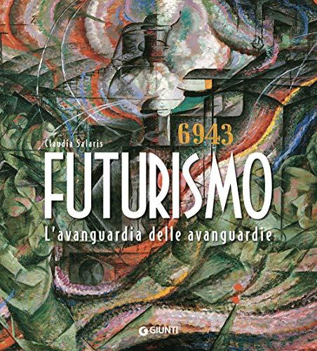 Futurismo. L'avanguardia delle avanguardie. Ediz. illustrata (Atlantissimi) por Claudia Salaris