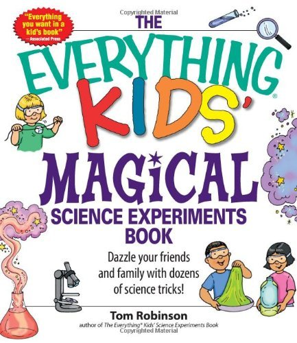 Everything Kids' Magical Science Experiments Book: Dazzle Your Friends and Family with Dozens of Science Tricks! (Everything Kids' Books) by Tom Robinson (30-Nov-2007) Paperback