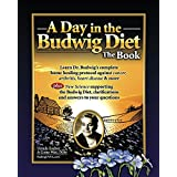 A Day in the Budwig Diet: The Book: Learn Dr. Budwig's complete home healing protocol against cancer, arthritis, heart disease & more (English Edition)