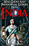 Real Ghost And Paranormal Stories From India