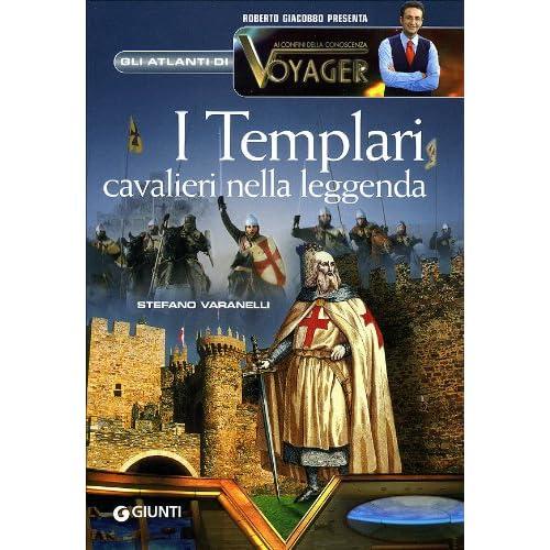 I Templari. Cavalieri Nella Leggenda