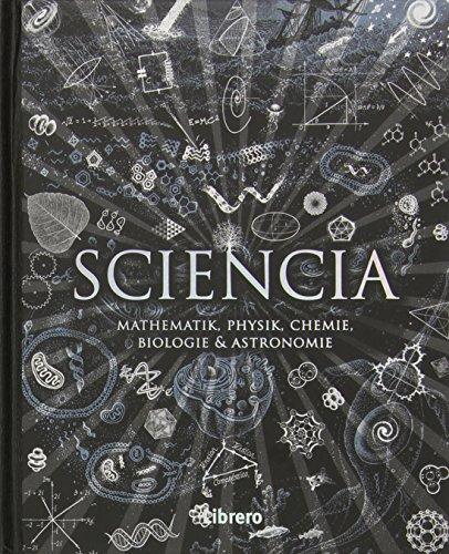 Sciencia: Mathematik, Physik, Chemie, Biologie und Astronomie für alle verständlich