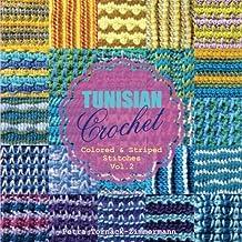 TUNISIAN Crochet - Vol. 2: Colored & Striped Stitches (TUNISIAN Crochet Stitches)