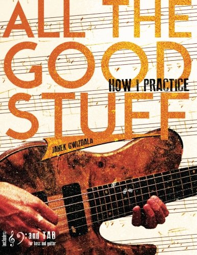 All The Good Stuff: How I Practice by Janek Gwizdala