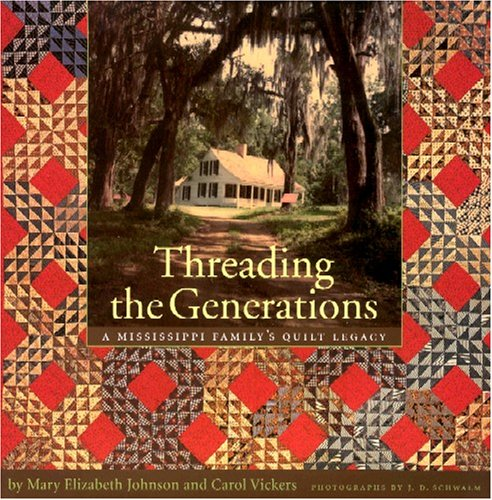 Threading the Generations: A Mississippi Familyâ (Tm)S Quilt Legacy -