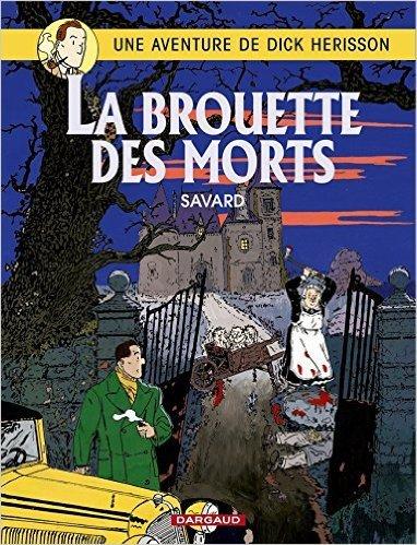 Dick Herisson, tome 10 : La Brouette des morts de Didier Savard ( 7 septembre 2002 )
