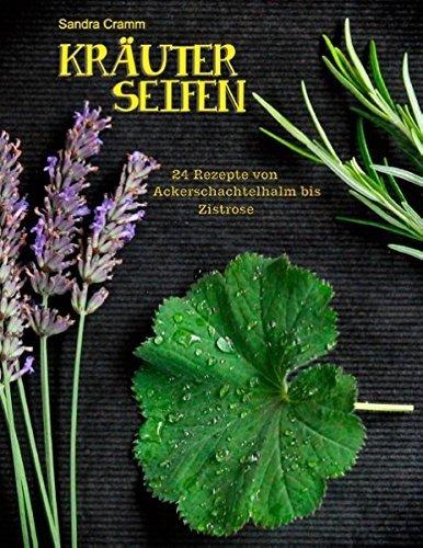 Kräuterseifen: 24 Rezepte von Ackerschachtelhalm bis Zistrose (Aromatherapie-seife)