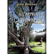 A l'approche des chevreuils : Mémoire d'un archer. Guide pratique de chasse à l'arc