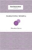 Marketing Myopia (Harvard Business Review Classics)
