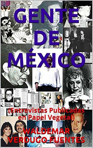 GENTE DE MÉXICO: (Entrevistas Publicadas en Papel Vegetal)