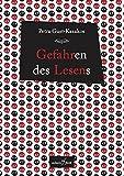 Gefahren des Lesens: Essays zu Risiken und Nebenwirkungen von Petra Gust-Kazakos