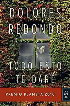 Todo esto te daré: Premio Planeta 2016 (Volumen independiente) (Spanish Edition) by [Redondo, Dolores]