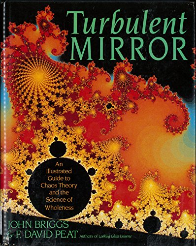 Turbulent mirror: An illustrated guide to chaos theory and the science of wholeness par John Briggs And David Peat