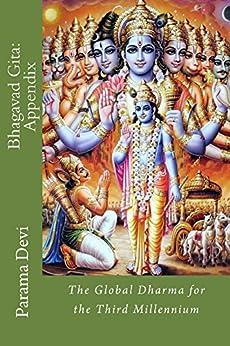 Bhagavad Gita: Appendix: Bhagavad gita: the Global Dharma for the Third Millennium (English Edition) di [Devi, Parama]