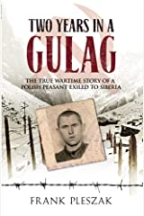 Two Years in a Gulag: The True Wartime Story of a Polish Peasant Exiled to Siberia Paperback