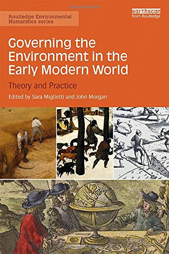 Governing the Environment in the Early Modern World: Theory and Practice (Routledge Environmental Humanities)