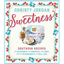 Sweetness: Southern Recipes to Celebrate the Warmth, the Love, and the Blessings of a Full Life (English Edition)