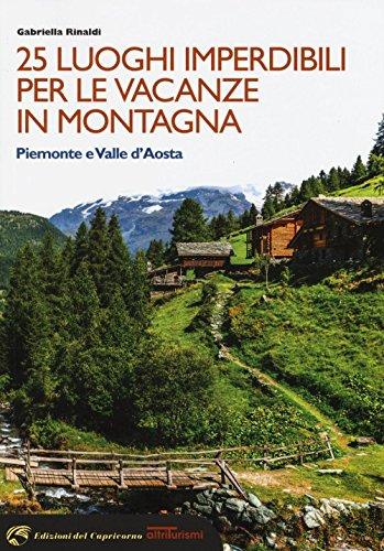 25 luoghi imperdibili per le vacanze in montagna. Piemonte e Valle d'Aosta