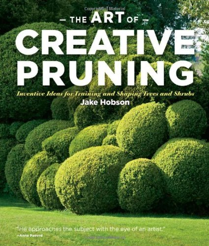 The Art of Creative Pruning Inventive Ideas for Training and Shaping Trees and Shrubs by Hobson, Jake ( AUTHOR ) Oct-25-2011 Hardback