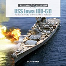 """USS Iowa (BB-61): The Story of """"The Big Stick"""" from 1940 to the Present (Legends of Warfare: Naval, Band 4)"""