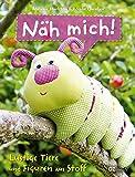 Näh mich!: Lustige Tiere und Figuren aus Stoff
