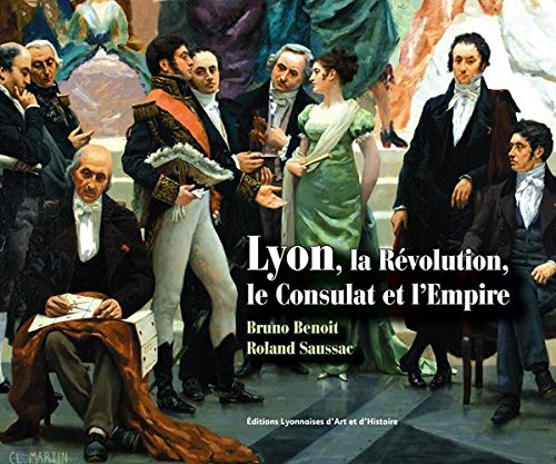Lyon la revolution, le consulat et l'empire