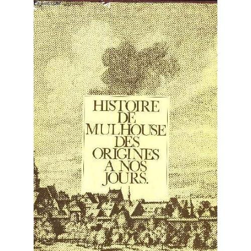 Histoire de Mulhouse des origines à nos jours (Collection Histoire des villes d'Alsace)