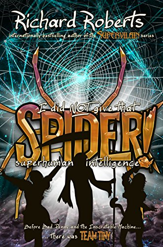 I Did NOT Give That Spider Superhuman Intelligence! (Please Don't Tell My Parents Book 4) (English Edition)