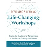 Designing & Leading Life-Changing Workshops: Creating the Conditions for Transformation in Your Groups, Trainings, and Retrea