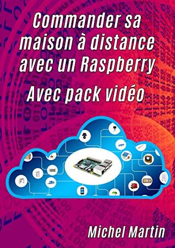 Livre gratuits en ligne Commander sa maison à distance avec un Raspberry Pi - Avec pack vidéo pdf epub