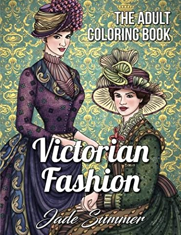 Victorian Fashion: An Adult Coloring Book with Beautiful Vintage Dresses, Historical Fashion Designs, and Relaxing Floral